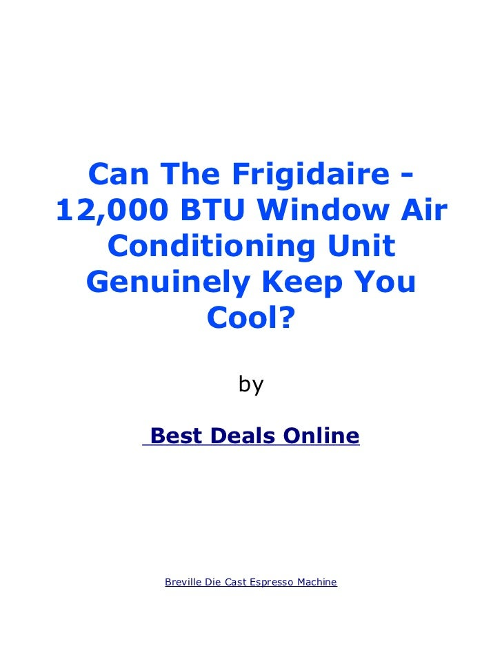 Can The Frigidaire - 12,000 BTU Window Air Conditioning Unit Genuinely Keep You Cool?
