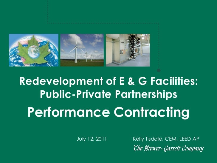 Redevelopment of E & G Facilities:   Public-Private Partnerships Performance Contracting          July 12, 2011   Kelly Ti...