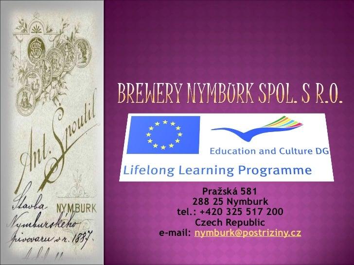 Pražská 581 288 25 Nymburk tel.: +420 325 517 200 Czech Republic e-mail:  [email_address]