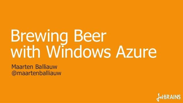 Brewing Beerwith Windows AzureMaarten Balliauw@maartenballiauw