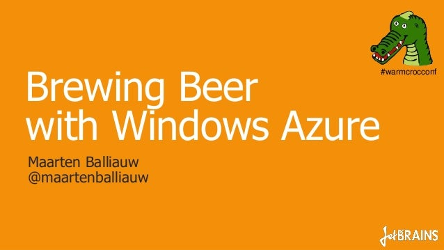 Brewing Beer                     #warmcrocconfwith Windows AzureMaarten Balliauw@maartenballiauw