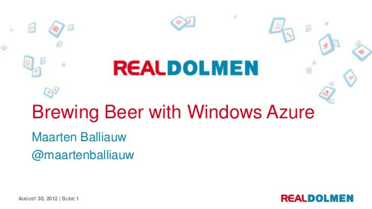 Brewing Beer with Windows Azure     Maarten Balliauw     @maartenballiauwAUGUST 30, 2012 | SLIDE 1