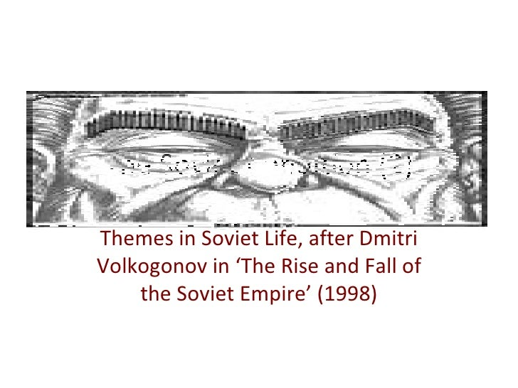The Soviet Condition (2) Themes in Soviet Life, after Dmitri Volkogonov in 'The Rise and Fall of the Soviet Empire' (1998)