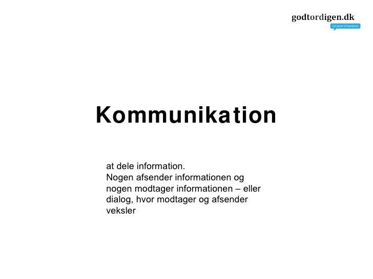 Kommunikation at dele information.  Nogen afsender informationen og nogen modtager informationen – eller dialog, hvor modt...