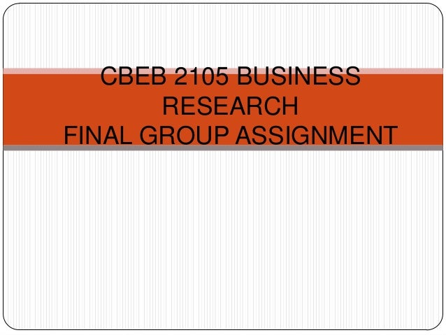 CBEB 2105 BUSINESS RESEARCH FINAL GROUP ASSIGNMENT