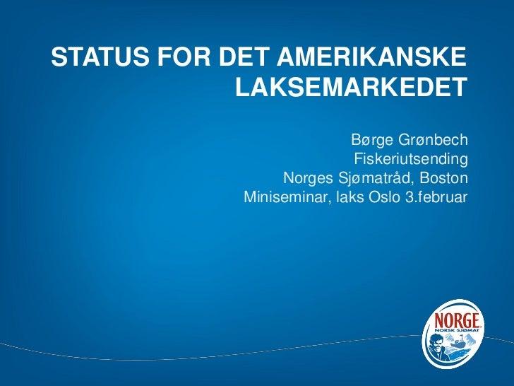 STATUS FOR DET AMERIKANSKE            LAKSEMARKEDET                           Børge Grønbech                            Fi...