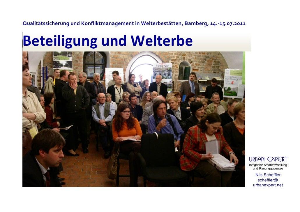 Qualitätssicherung und Konfliktmanagement in Welterbestätten, Bamberg, 14.-15.07.2011Beteiligung und Welterbe             ...