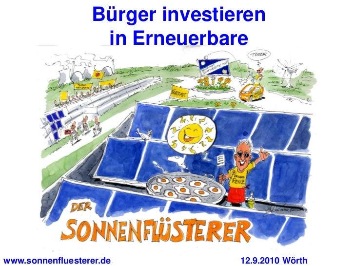 Bürger investieren                   in Erneuerbarewww.sonnenfluesterer.de          12.9.2010 Wörth