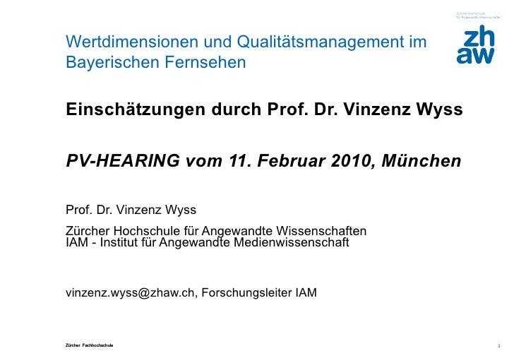 Einschätzungen durch Prof. Dr. Vinzenz Wyss PV-HEARING vom 11. Februar 2010, München Prof. Dr. Vinzenz Wyss  Zürcher Hochs...