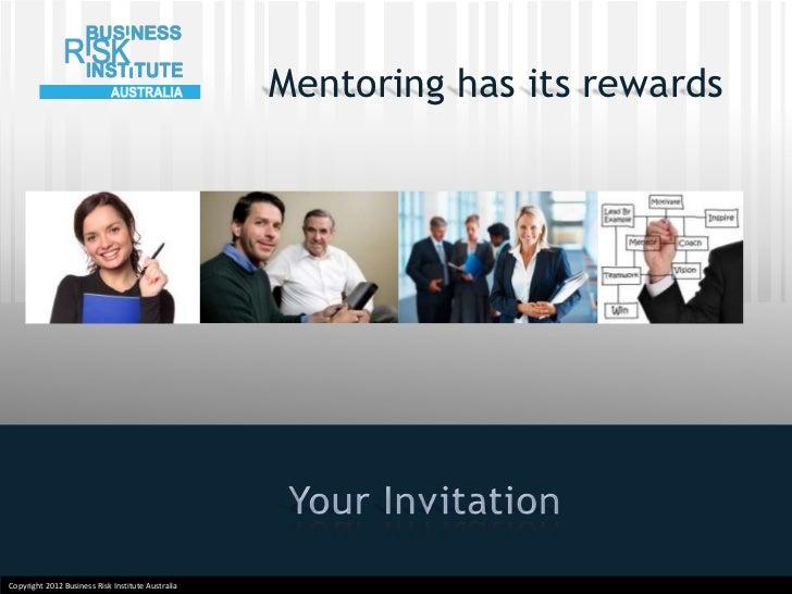 Mentoring has its rewardsCopyright 2012 Business Risk Institute AustraliaCopyright 2012 Business Risk Institute Australia