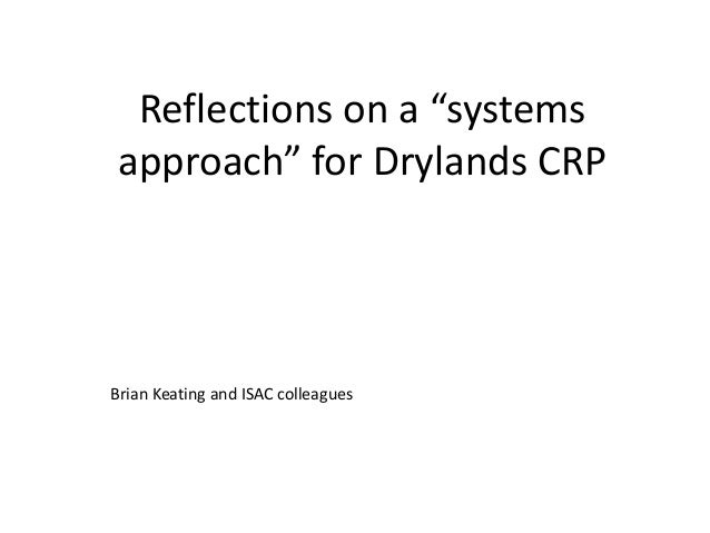 """Reflections on a """"systems approach"""" for Drylands CRP Brian Keating and ISAC colleagues"""
