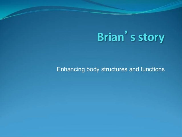 Brian's  story   Enhancing body structures and functions