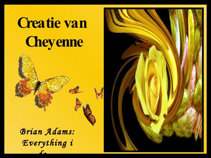 Creatie van  Cheyenne Brian Adams: Everything i do…