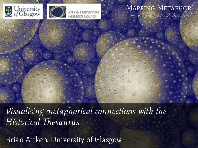 Visualising metaphorical connections with the Historical Thesaurus Brian Aitken, University of Glasgow Mapping Metaphor wi...