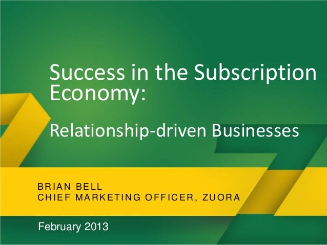 Success in the Subscription      Economy:      Relationship-driven Businesses    BRIAN BELL    CHIEF MARKETING OFFICER, ZU...