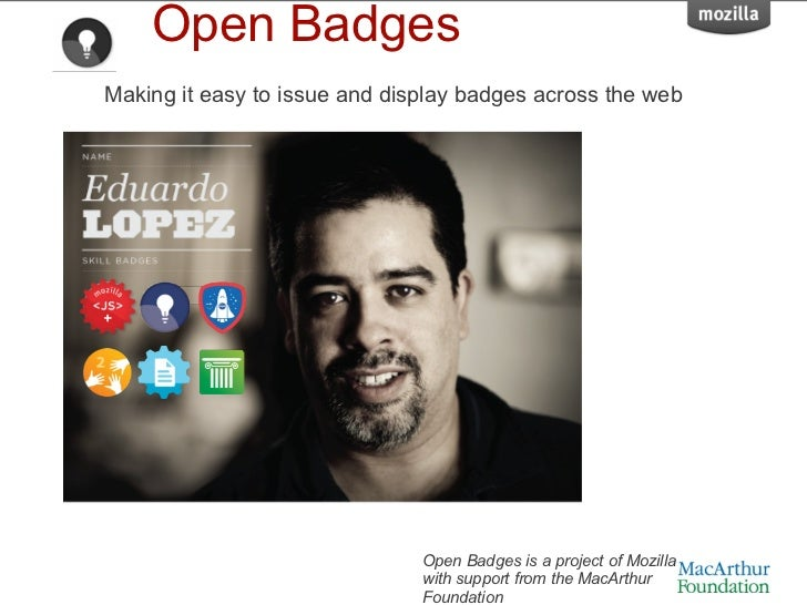 Making it easy to issue and display badges across the web Open Badges Open Badges is a project of Mozilla with support fro...