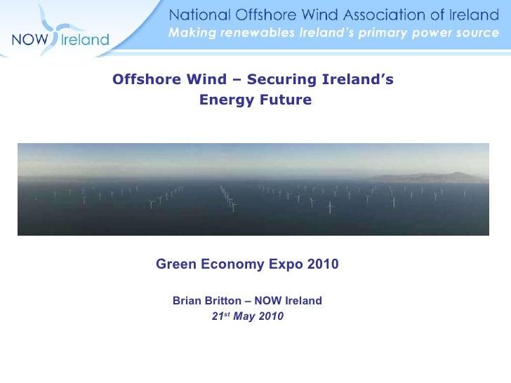 <ul><li>Green Economy Expo 2010 </li></ul><ul><li>Brian Britton – NOW Ireland </li></ul><ul><li>21 st  May 2010 </li></ul>...