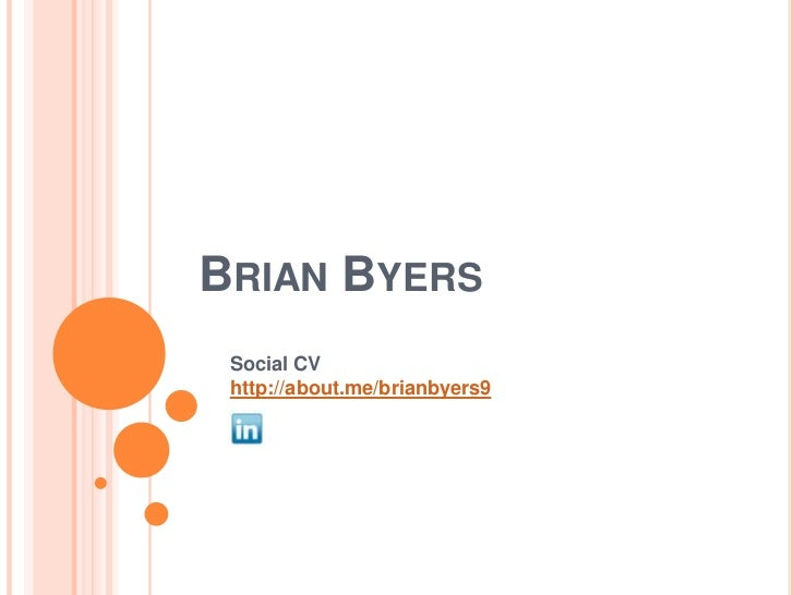BRIAN BYERS Social CV http://about.me/brianbyers9