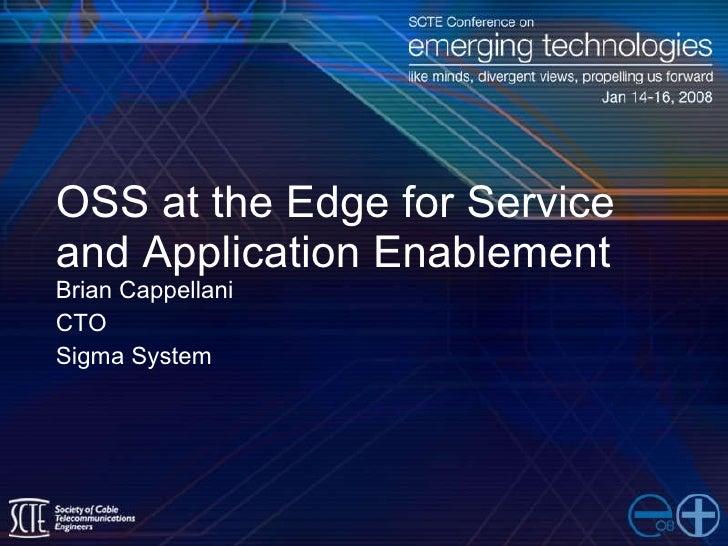 OSS at the Edge for Service and Application Enablement <ul><li>Brian Cappellani </li></ul><ul><li>CTO </li></ul><ul><li>Si...