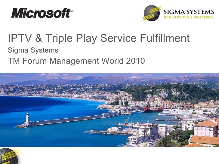 IPTV & Triple Play Service Fulfillment Sigma Systems TM Forum Management World 2010