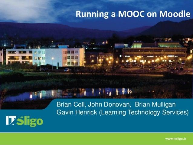 Running a MOOC on Moodle Brian Coll, John Donovan, Brian Mulligan Gavin Henrick (Learning Technology Services)