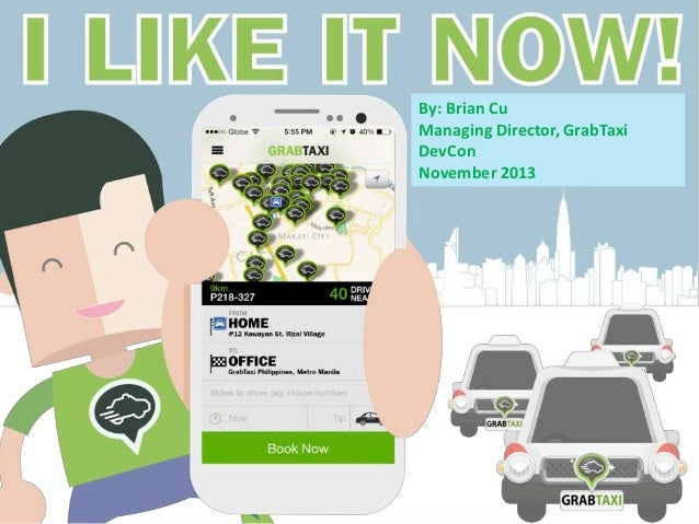 By: Brian Cu Managing Director, GrabTaxi DevCon November 2013