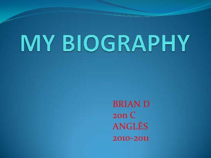 MY BIOGRAPHY<br />BRIAN D<br />20n C<br />ANGLÈS <br />2010-2011<br />