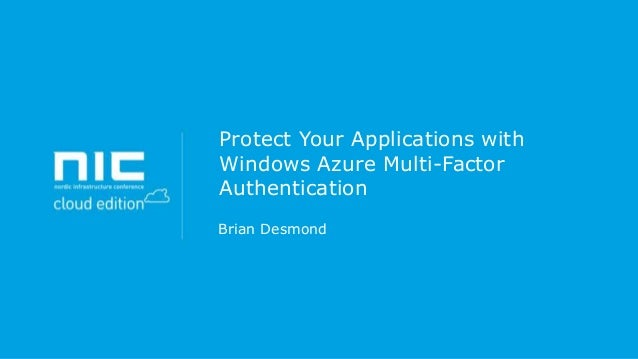 Protect Your Applications with Windows Azure Multi-Factor Authentication Brian Desmond