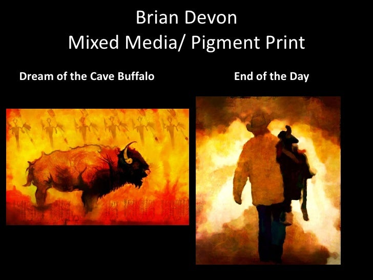 Brian DevonMixed Media/ Pigment Print<br />Dream of the Cave Buffalo<br />End of the Day<br />