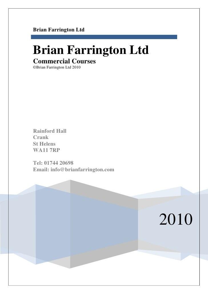 Brian Farrington LtdBrian Farrington LtdCommercial Courses©Brian Farrington Ltd 2010Rainford HallCrankSt HelensWA11 7RPTel...