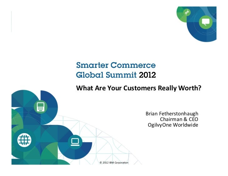 What	  Are	  Your	  Customers	  Really	  Worth?	                                                     Brian	  Fetherstonhau...