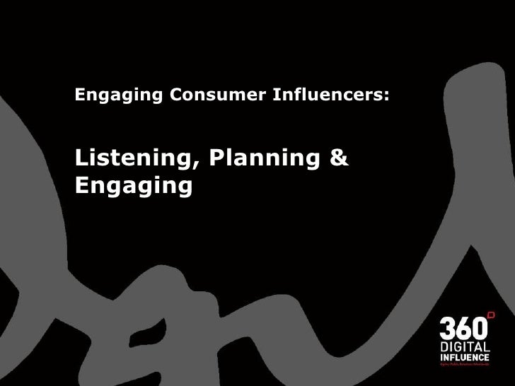 Engaging Consumer Influencers:   Listening, Planning & Engaging