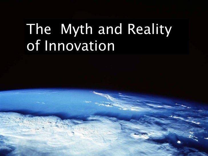 The  Myth and Reality of Innovation