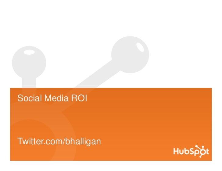 Social Media ROI    Twitter.com/bhalligan