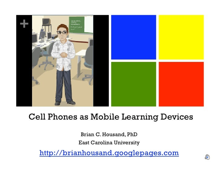 +     Cell Phones as Mobile Learning Devices               Brian C. Housand, PhD              East Carolina University    ...