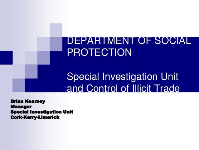 DEPARTMENT OF SOCIAL PROTECTION Special Investigation Unit and Control of Illicit Trade Brian Kearney Manager Special Inve...