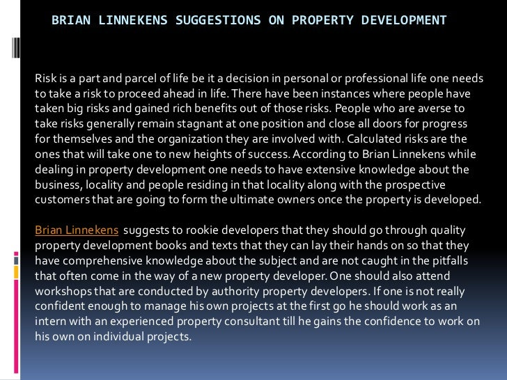 BRIAN LINNEKENS SUGGESTIONS ON PROPERTY DEVELOPMENTRisk is a part and parcel of life be it a decision in personal or profe...