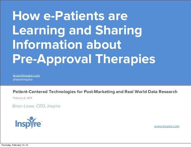 How e-Patients are Learning and Sharing Information about Pre-Approval Therapies brian@inspire.com @teaminspire  Patient-C...