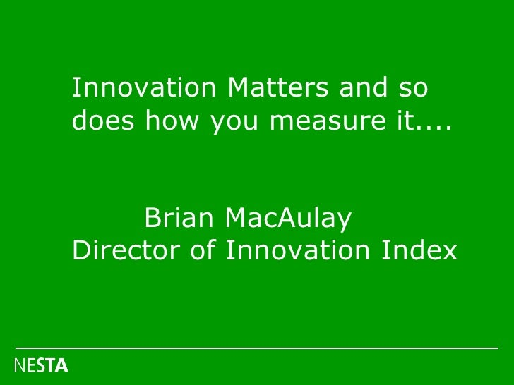 Innovation Matters and so does how you measure it....  Brian MacAulay Director of Innovation Index