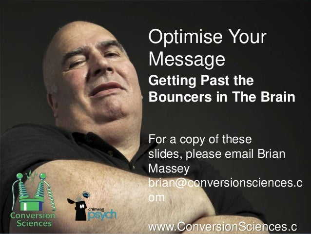 @bmassey Optimise Your Message Getting Past the Bouncers in The Brain For a copy of these slides, please email Brian Masse...