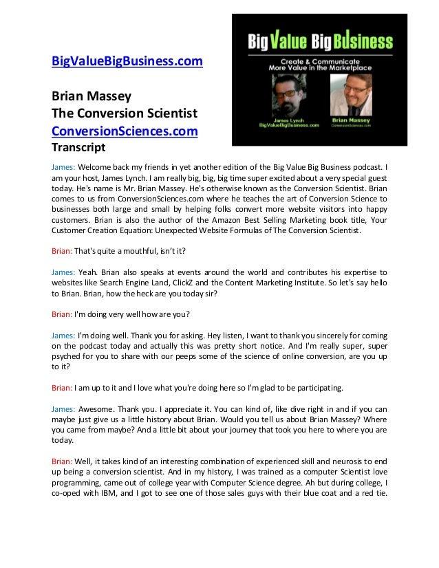 BigValueBigBusiness.com Brian Massey The Conversion Scientist ConversionSciences.com Transcript James: Welcome back my fri...