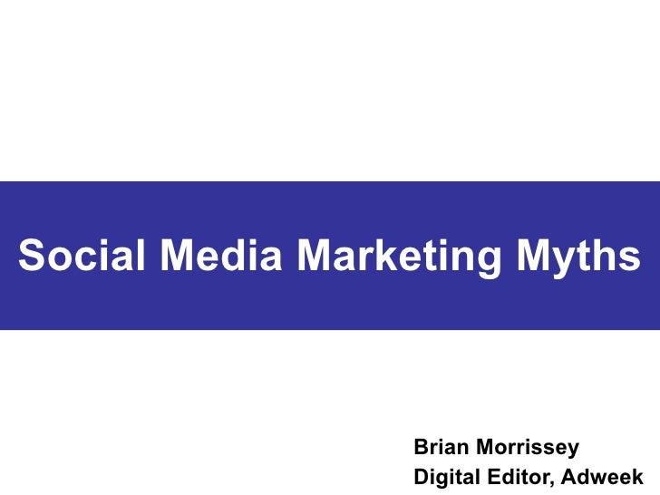 Social Media Marketing Myths Brian Morrissey Digital Editor, Adweek