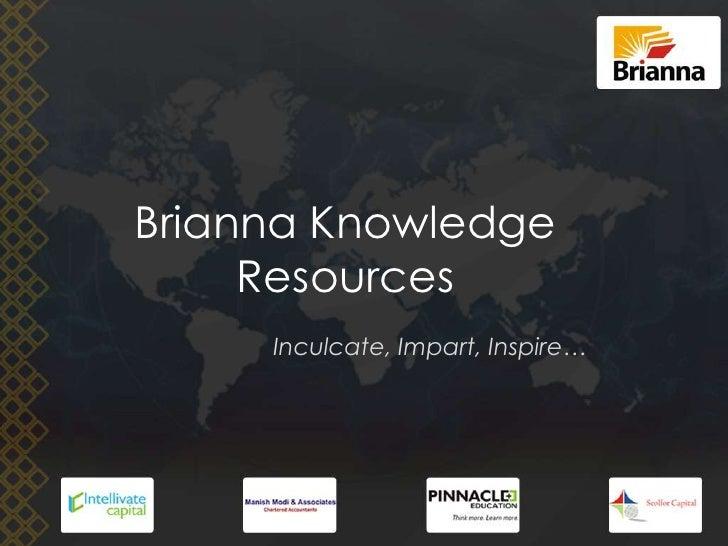 Brianna Knowledge Resources <br />Inculcate, Impart, Inspire…<br />
