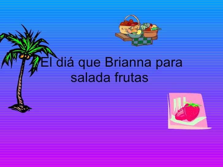 El diá que Brianna para salada frutas