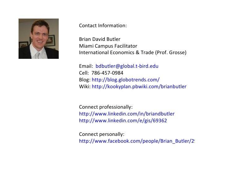 Contact Information: Brian David Butler Miami Campus Facilitator International Economics & Trade (Prof. Grosse) Email:  [e...