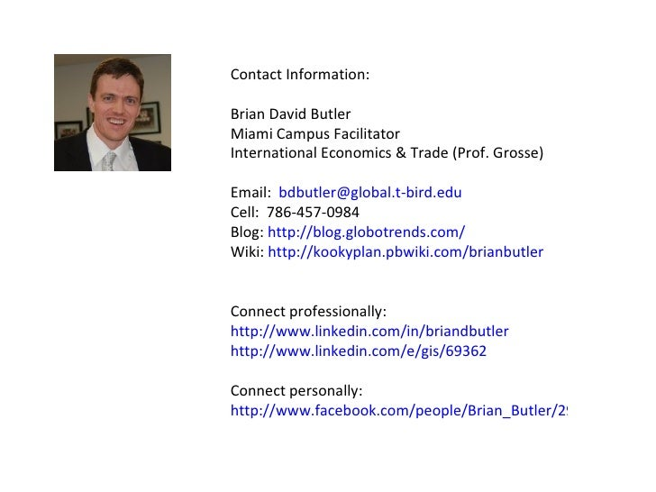 Contact Information: Brian David Butler Miami Campus Facilitator International Economics & Trade (Prof. Grosse) Email:  [e...