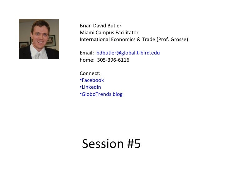 <ul><li>Brian David Butler </li></ul><ul><li>Miami Campus Facilitator </li></ul><ul><li>International Economics & Trade (P...