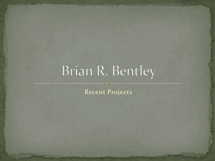 Brian R. Bentley<br />Recent Projects<br />