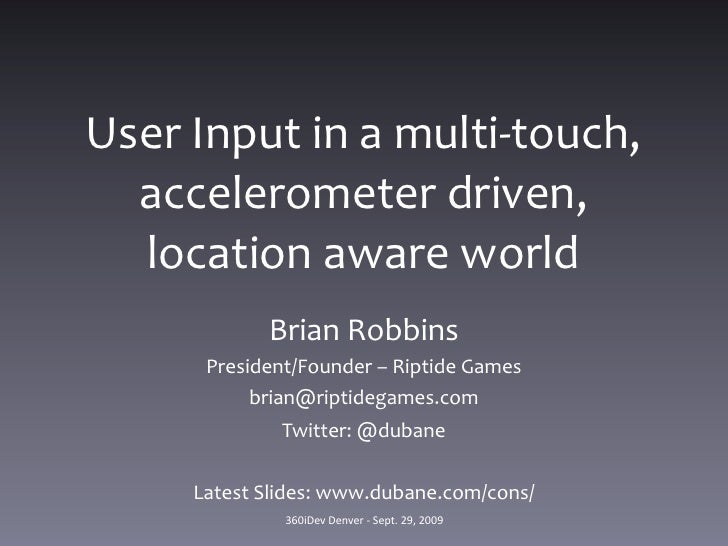 User Input in a multi-touch, accelerometer, location aware world.
