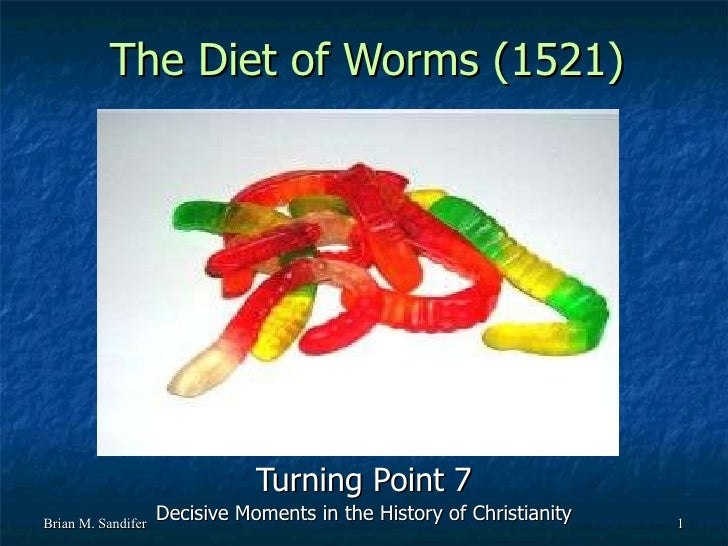 The Diet of Worms (1521) Turning Point 7 Decisive Moments in the History of Christianity